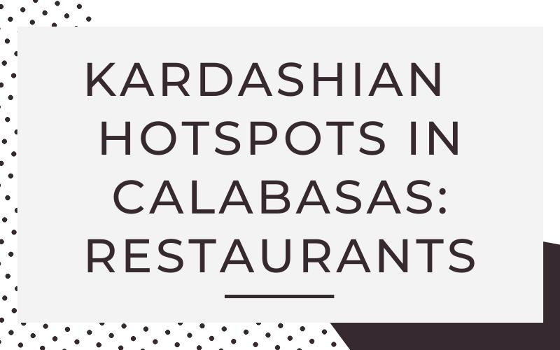 Kardashian Hotspots in Calabasas: Restaurants