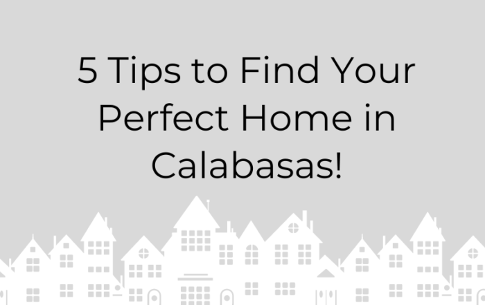 5 Tips to Find Your Perfect Home in Calabasas! Blog Cover