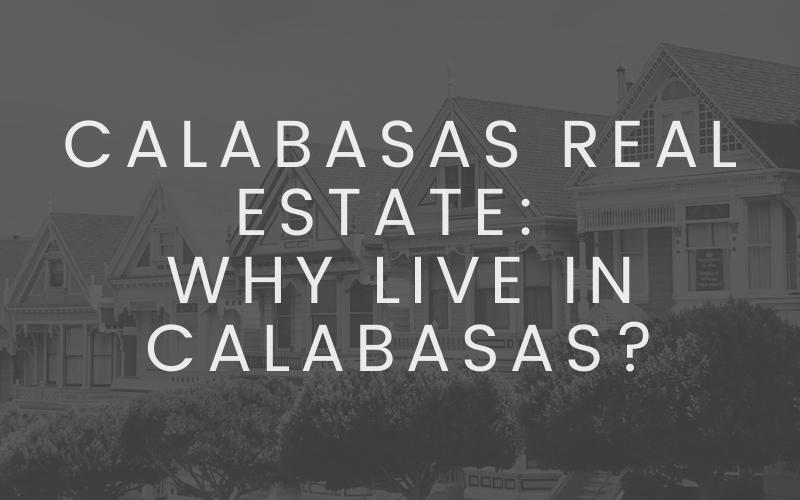 Calabasas Real Estate Why Live In Calabasas Blog Cover